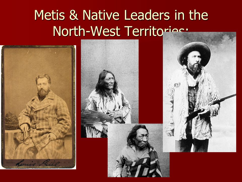 Metis & Native Leaders in the North-West Territories: