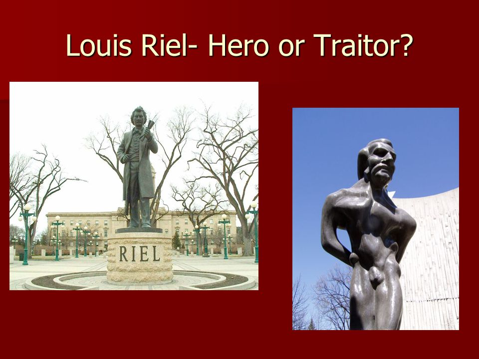 Louis Riel- Hero or Traitor