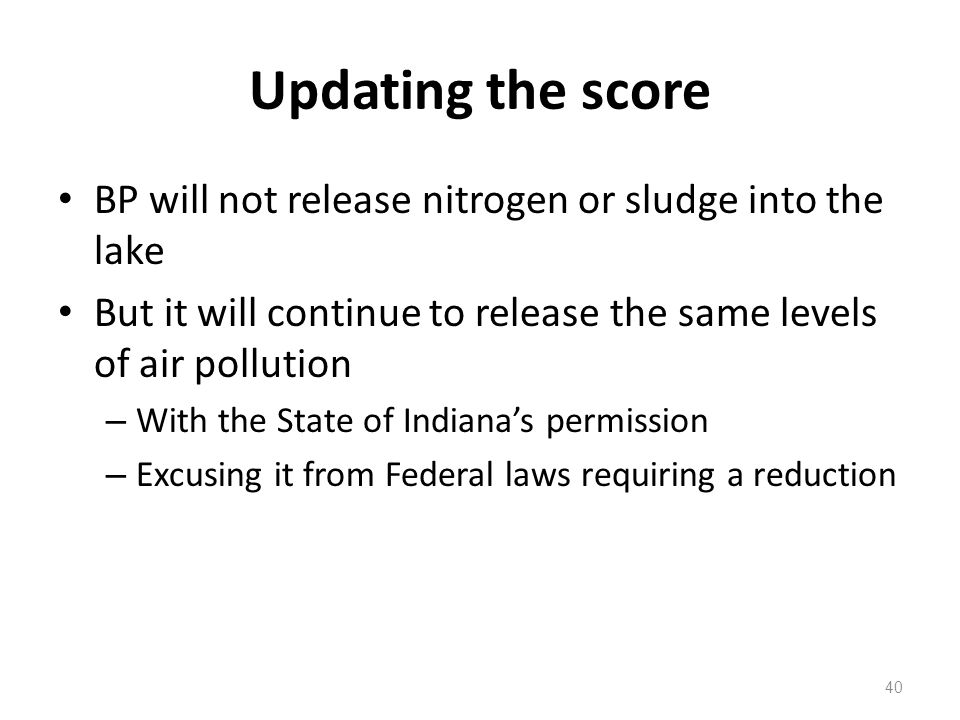 Updating the score BP will not release nitrogen or sludge into the lake. But it will continue to release the same levels of air pollution.