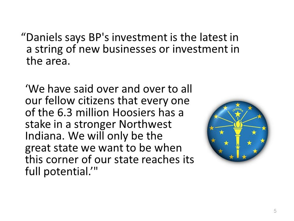 Daniels says BP s investment is the latest in a string of new businesses or investment in the area.