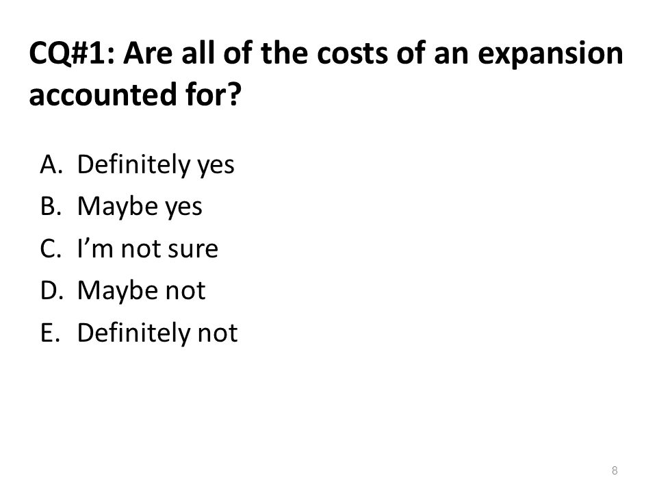 CQ#1: Are all of the costs of an expansion accounted for