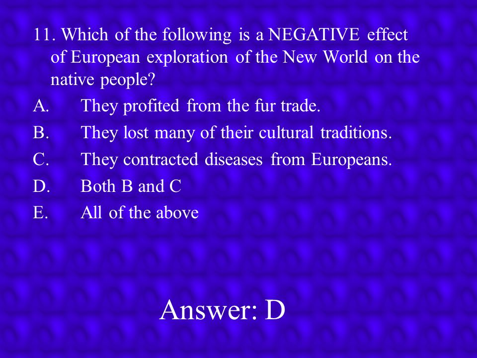 11. Which of the following is a NEGATIVE effect of European exploration of the New World on the native people