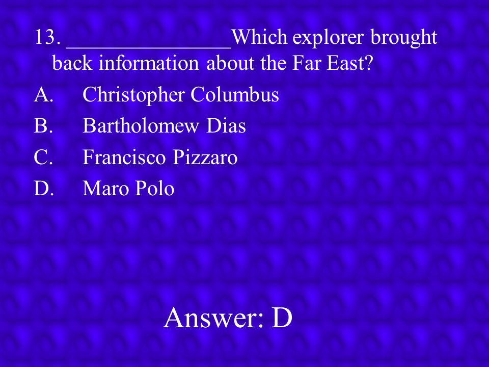 13. _______________Which explorer brought back information about the Far East