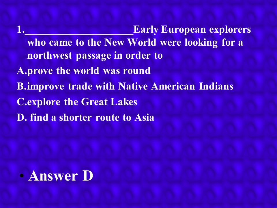 1.____________________Early European explorers who came to the New World were looking for a northwest passage in order to