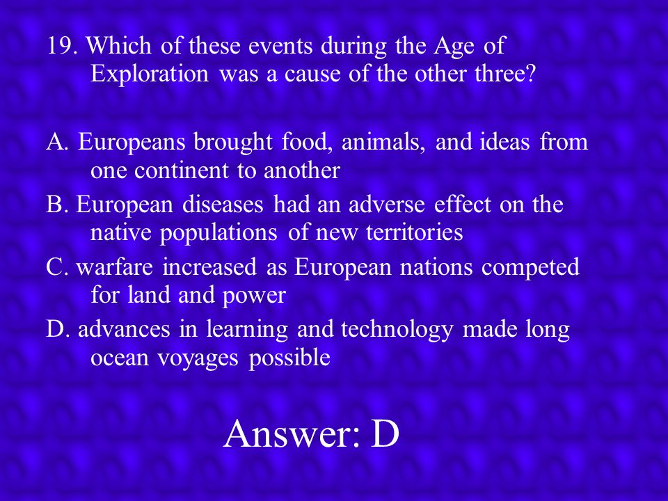 19. Which of these events during the Age of Exploration was a cause of the other three