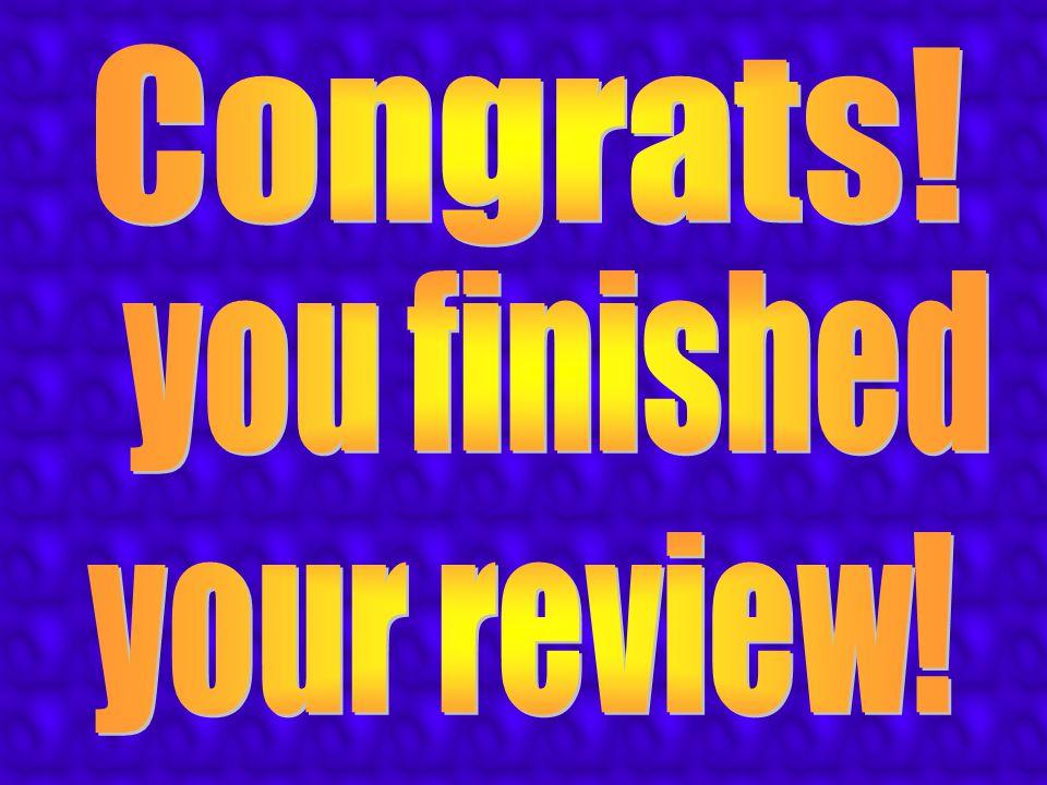 Congrats! you finished your review!