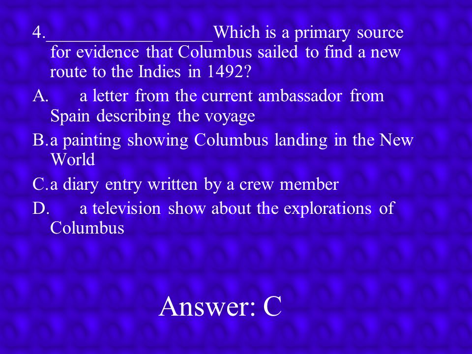 4.__________________Which is a primary source for evidence that Columbus sailed to find a new route to the Indies in 1492