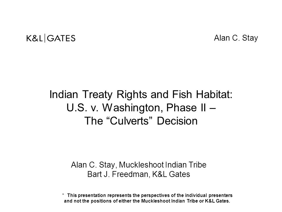 Alan C. Stay, Muckleshoot Indian Tribe Bart J. Freedman, K&L Gates