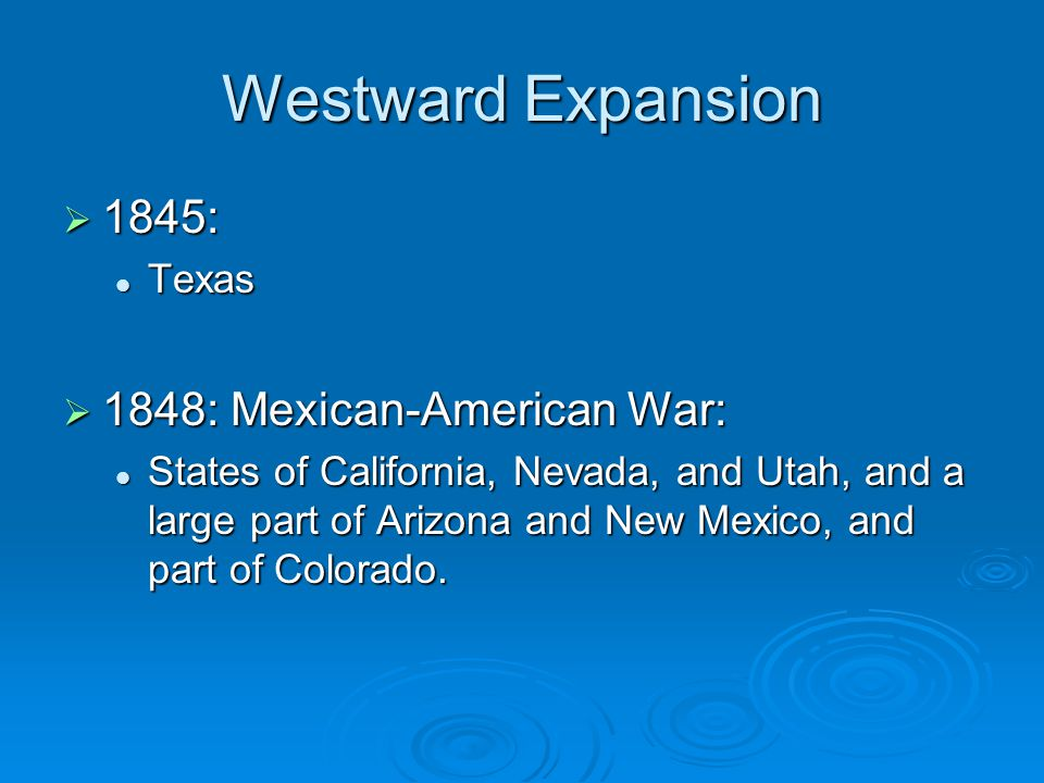 Westward Expansion 1845: 1848: Mexican-American War: Texas