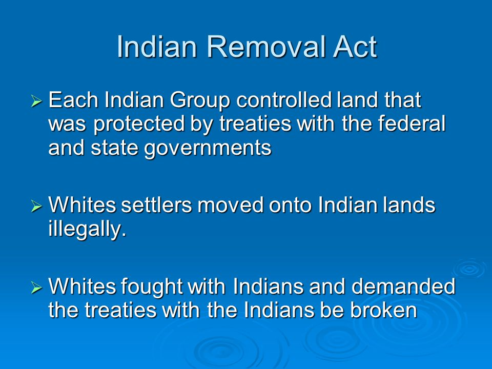 Indian Removal Act Each Indian Group controlled land that was protected by treaties with the federal and state governments.