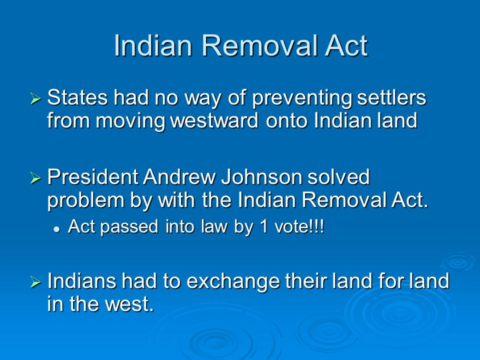 Indian Removal Act States had no way of preventing settlers from moving westward onto Indian land.
