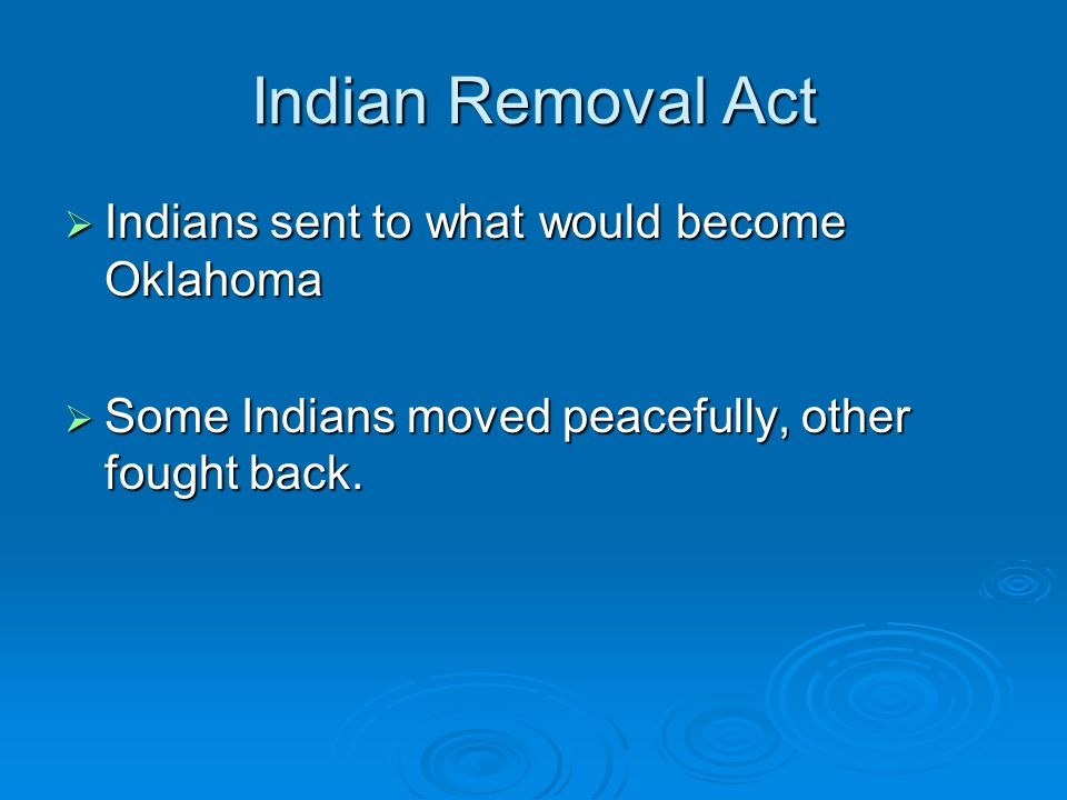 Indian Removal Act Indians sent to what would become Oklahoma