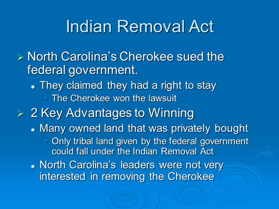 Indian Removal Act North Carolina's Cherokee sued the federal government. They claimed they had a right to stay.