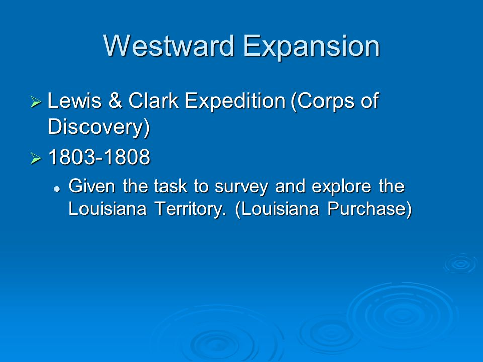 Westward Expansion Lewis & Clark Expedition (Corps of Discovery)
