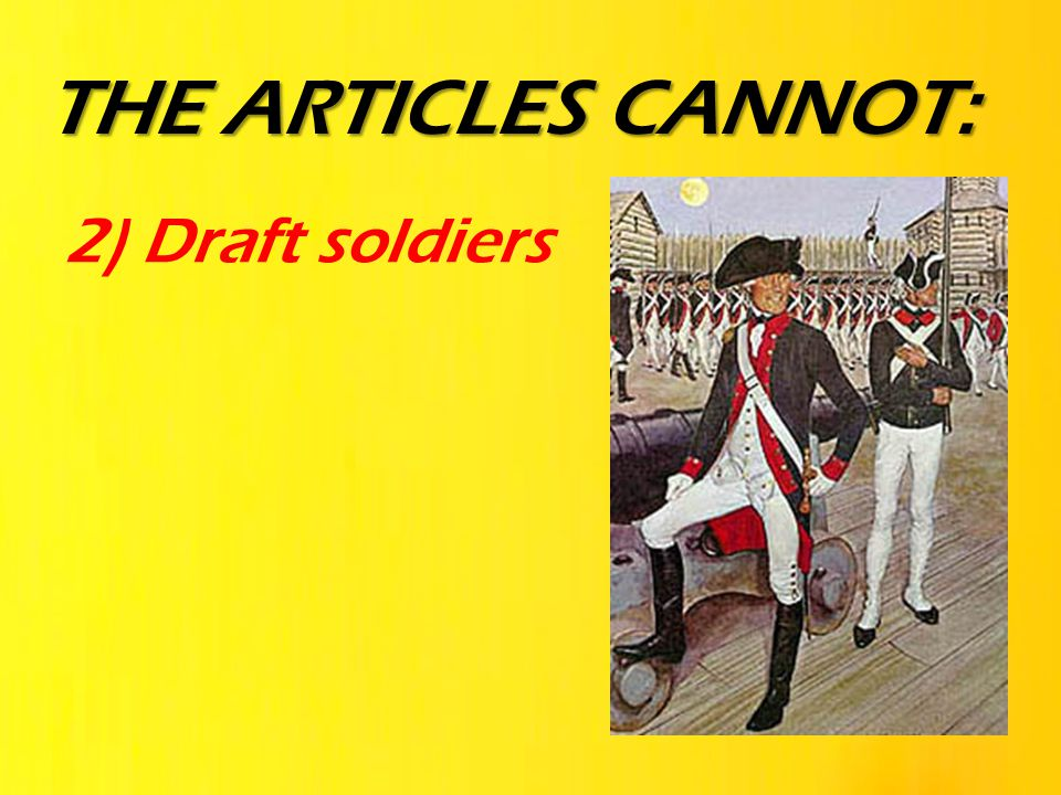 THE ARTICLES CANNOT: 2) Draft soldiers
