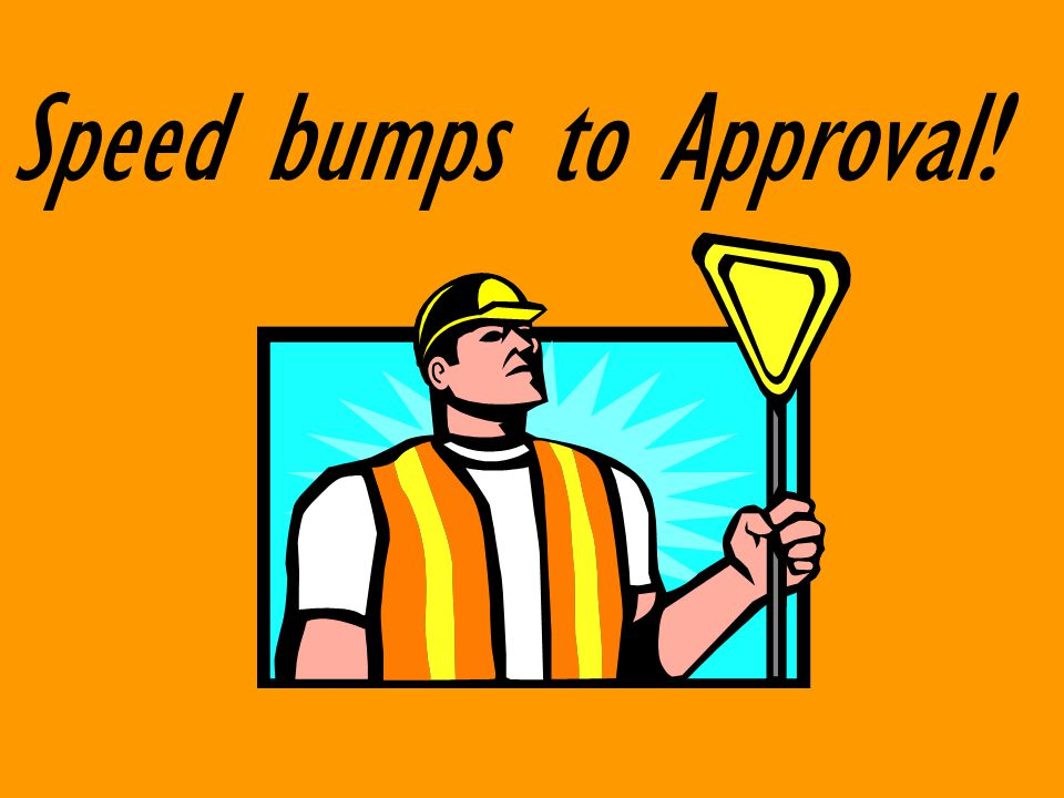Speed bumps to Approval!