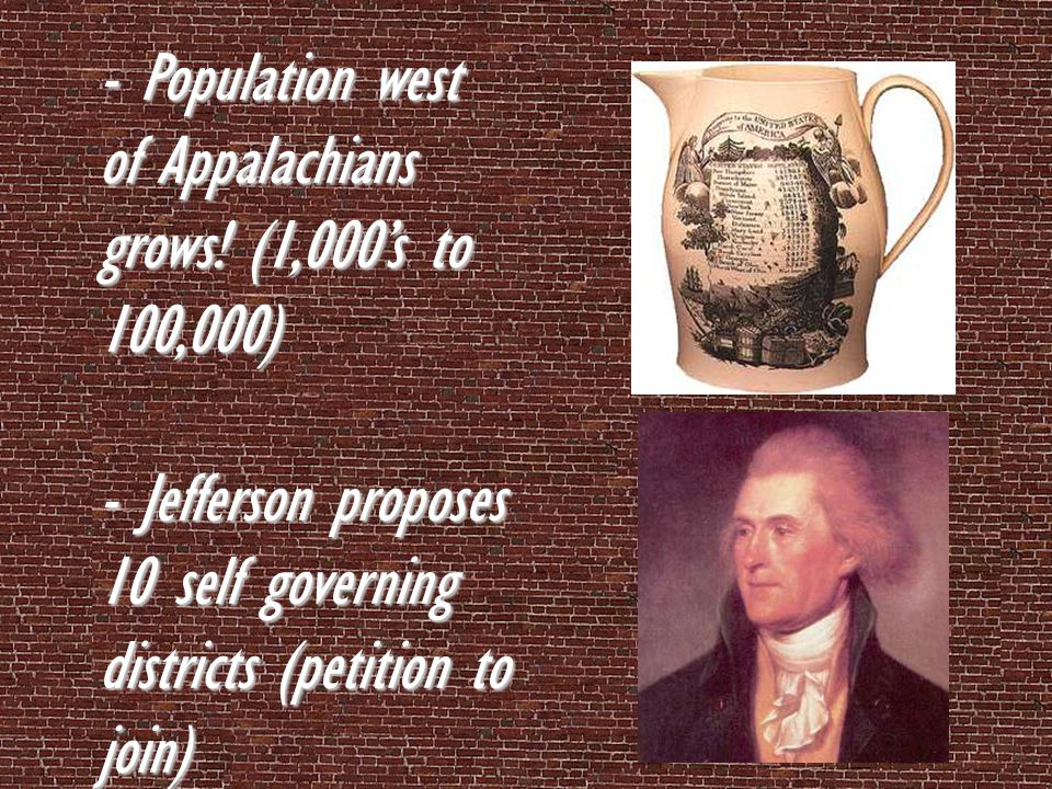 - Population west of Appalachians grows! (1,000's to 100,000)