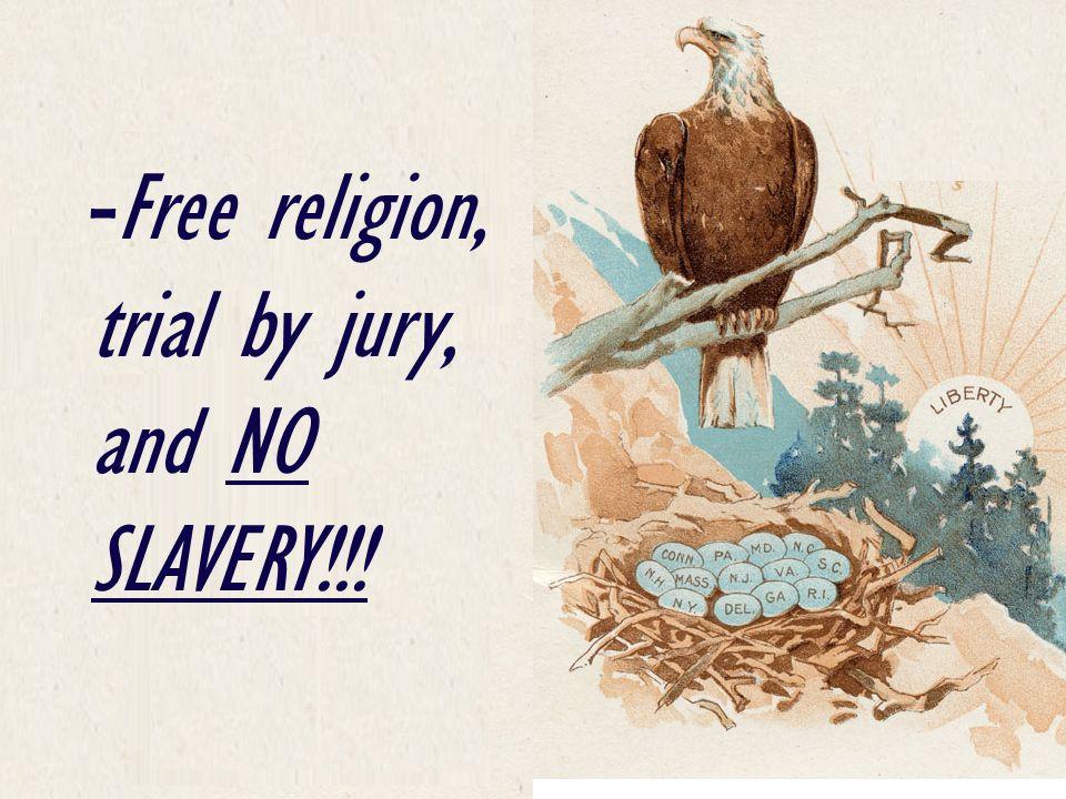 Free religion, trial by jury, and NO SLAVERY!!!
