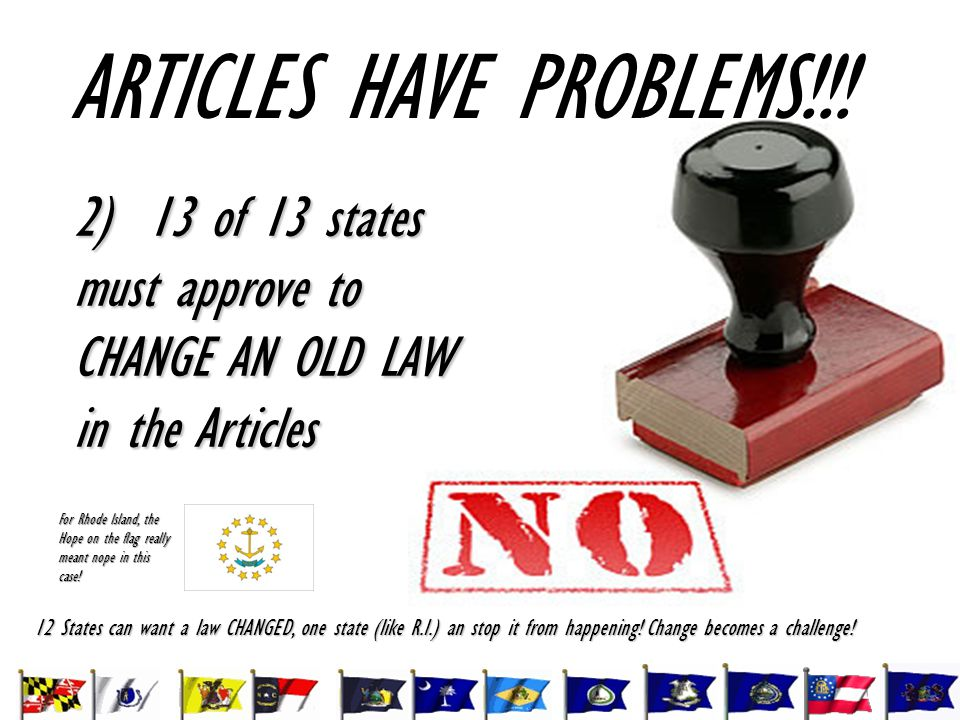2) 13 of 13 states must approve to CHANGE AN OLD LAW in the Articles