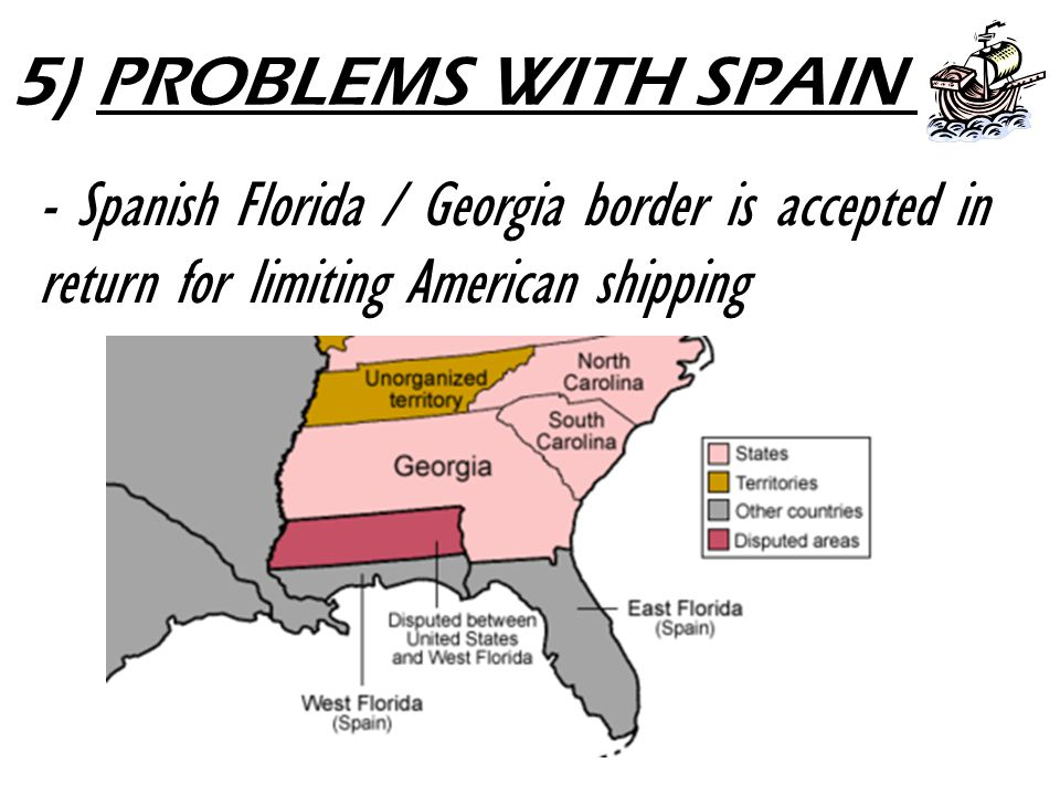 5) PROBLEMS WITH SPAIN - Spanish Florida / Georgia border is accepted in return for limiting American shipping.