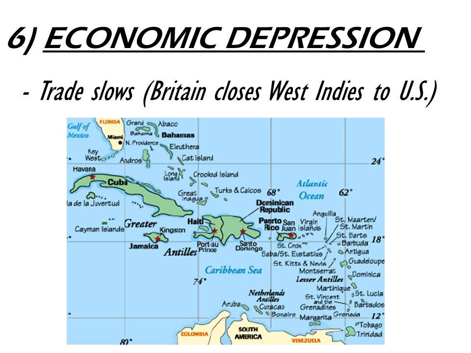 6) ECONOMIC DEPRESSION - Trade slows (Britain closes West Indies to U.S.)