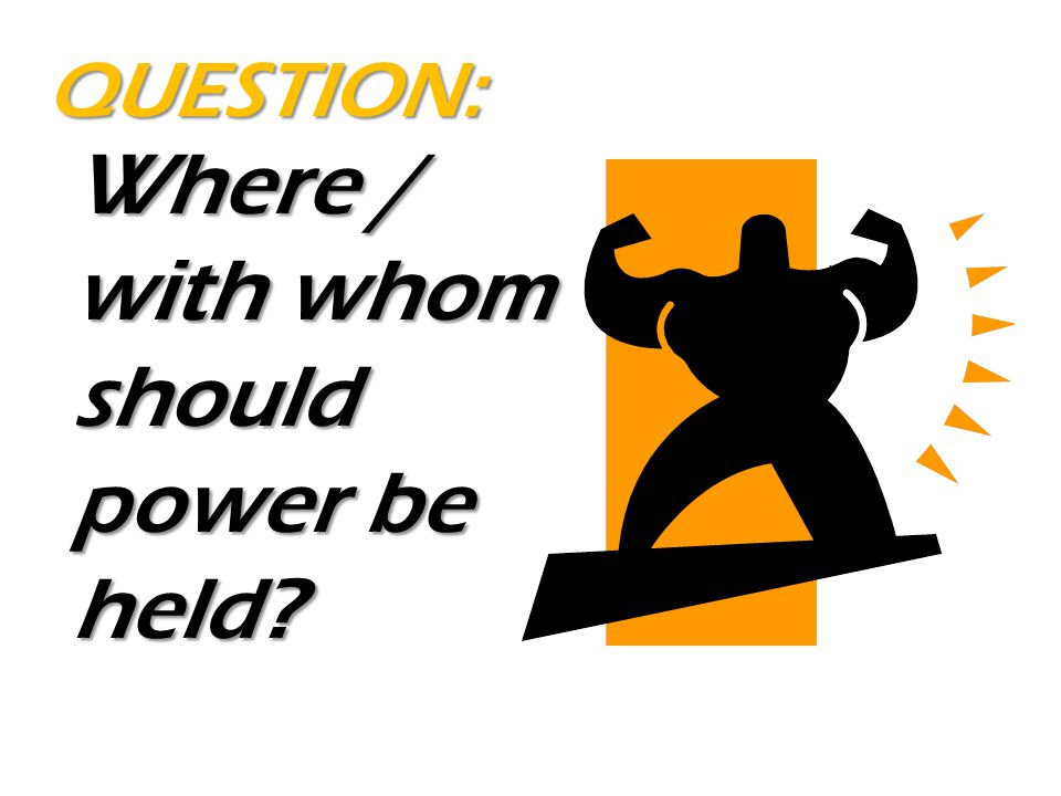 Where / with whom should power be held