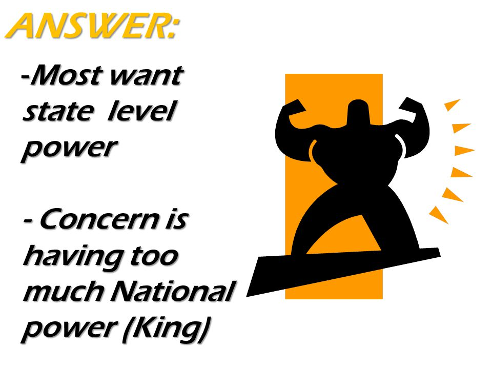 ANSWER: Most want state level power