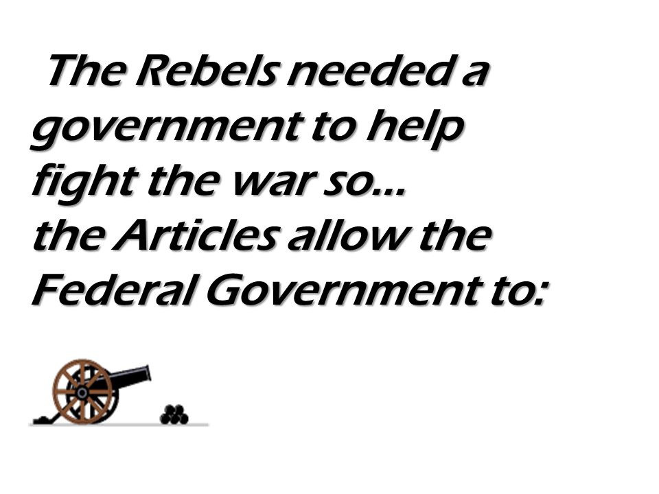 The Rebels needed a government to help fight the war so…