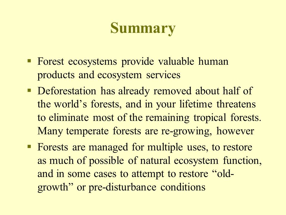 Summary Forest ecosystems provide valuable human products and ecosystem services.