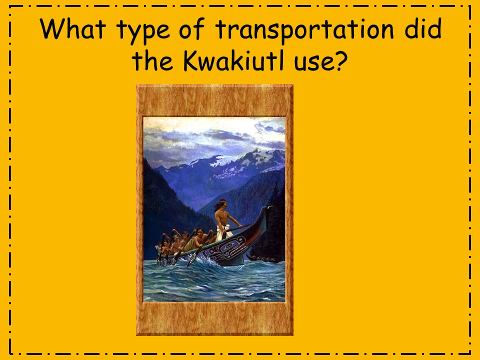 What type of transportation did the Kwakiutl use