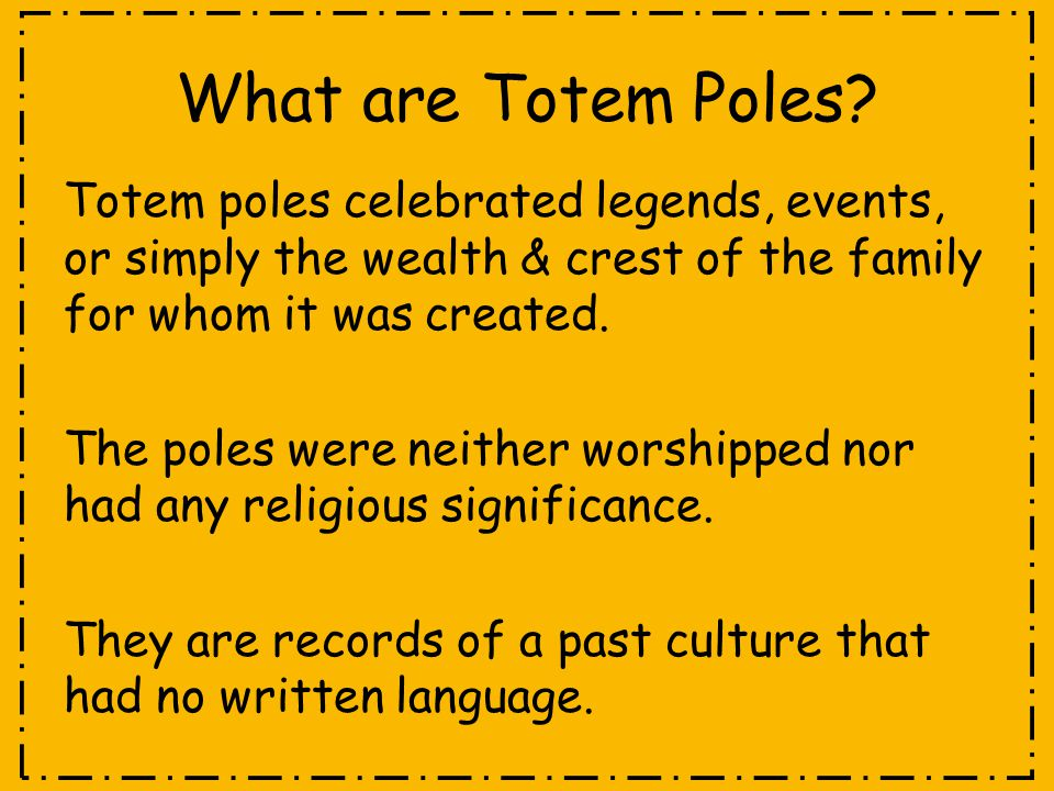 What are Totem Poles Totem poles celebrated legends, events, or simply the wealth & crest of the family for whom it was created.