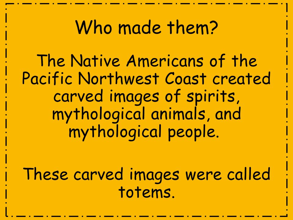 These carved images were called totems.