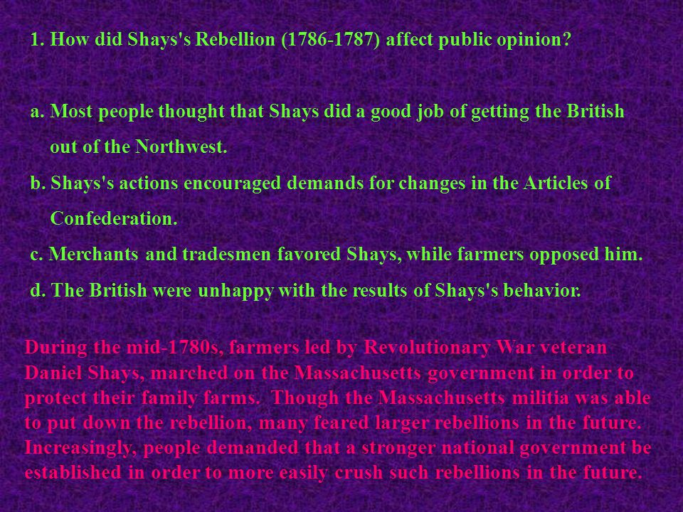 1. How did Shays s Rebellion (1786-1787) affect public opinion