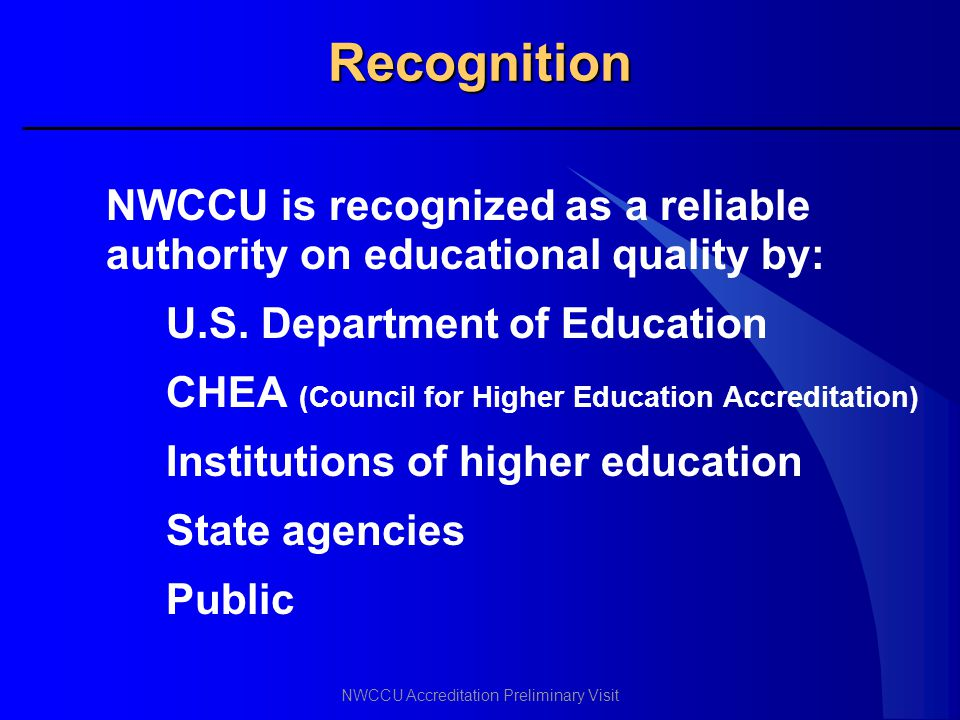 Recognition NWCCU is recognized as a reliable authority on educational quality by: U.S. Department of Education.