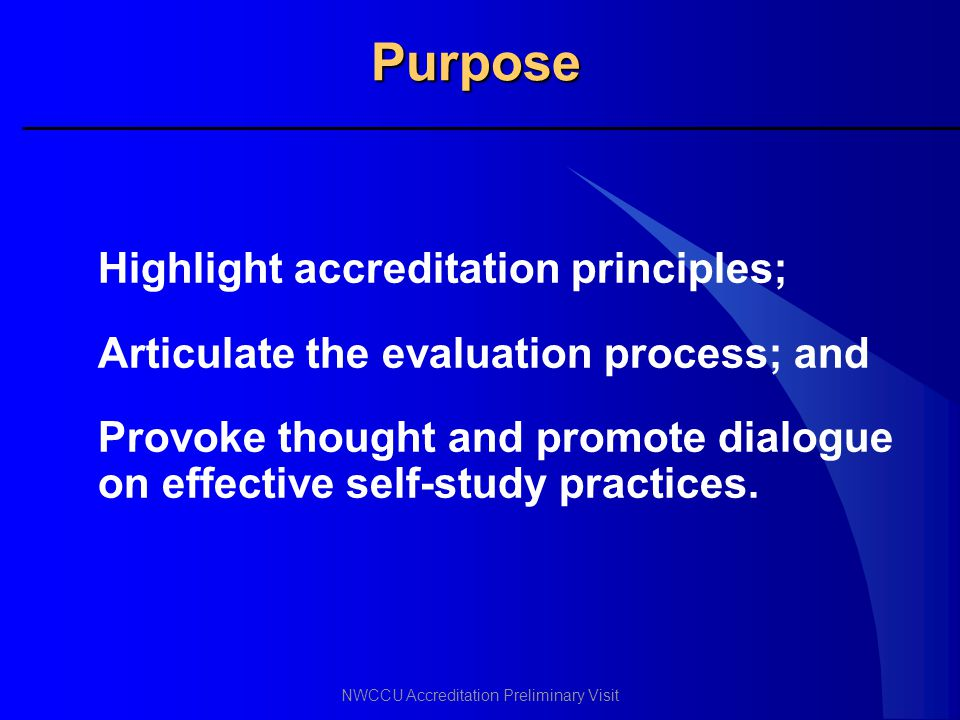 Purpose Highlight accreditation principles;