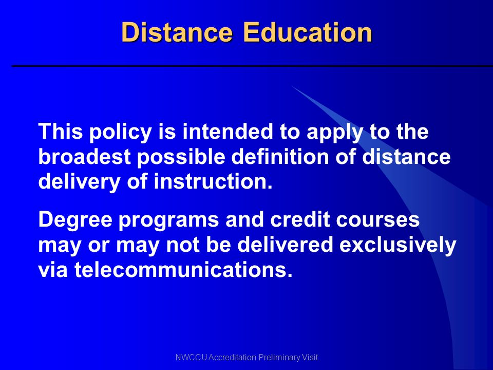 Distance Education This policy is intended to apply to the broadest possible definition of distance delivery of instruction.