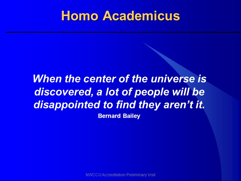 Homo Academicus When the center of the universe is discovered, a lot of people will be disappointed to find they aren't it.