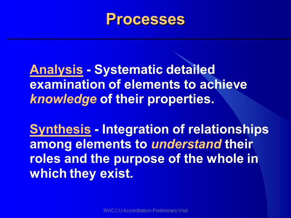 Processes Analysis - Systematic detailed examination of elements to achieve knowledge of their properties.