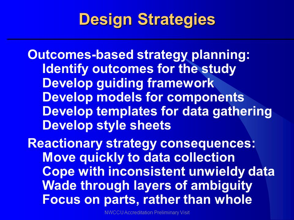 Design Strategies Outcomes-based strategy planning: