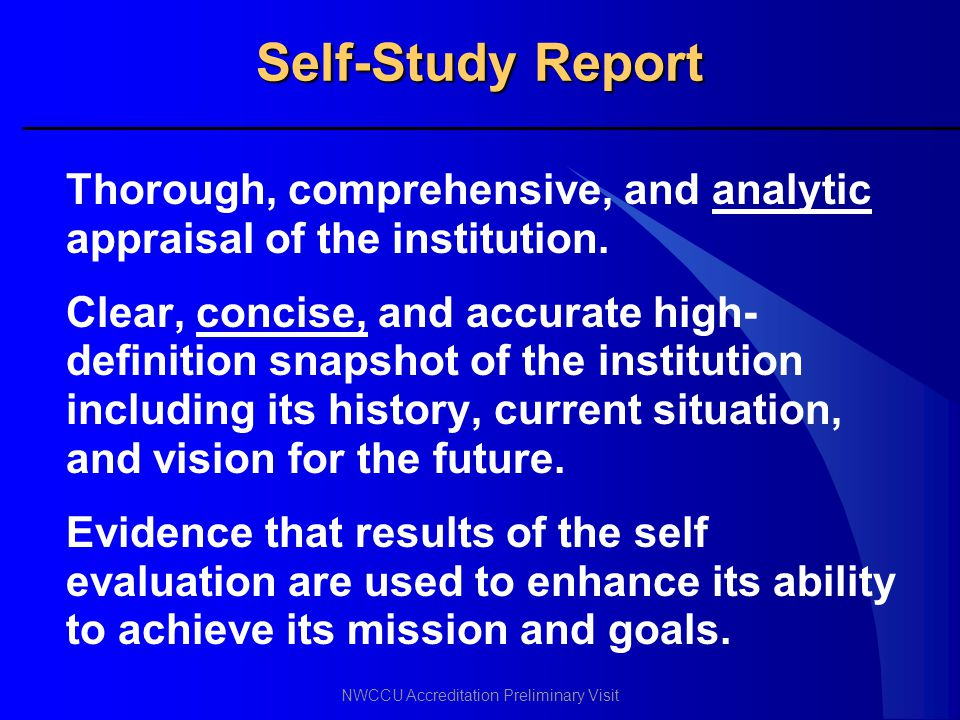 Self-Study Report Thorough, comprehensive, and analytic appraisal of the institution.