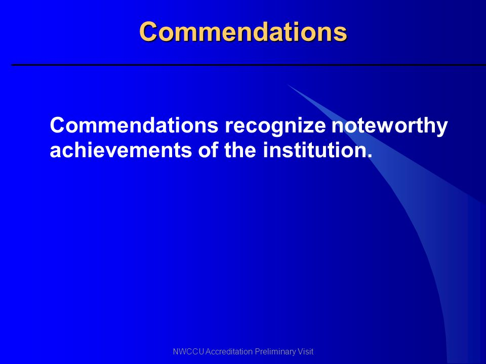 Commendations Commendations recognize noteworthy achievements of the institution.