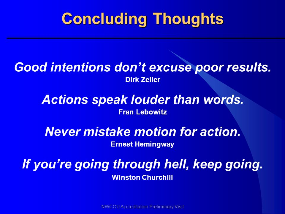 Concluding Thoughts Good intentions don't excuse poor results.