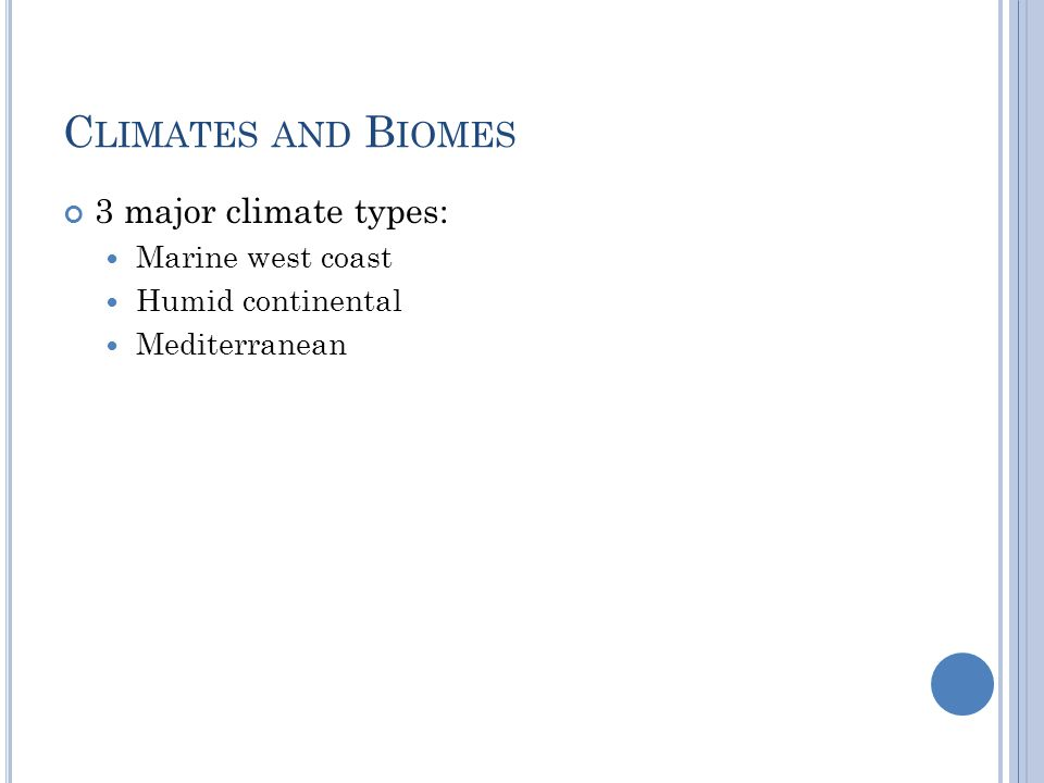 Climates and Biomes 3 major climate types: Marine west coast