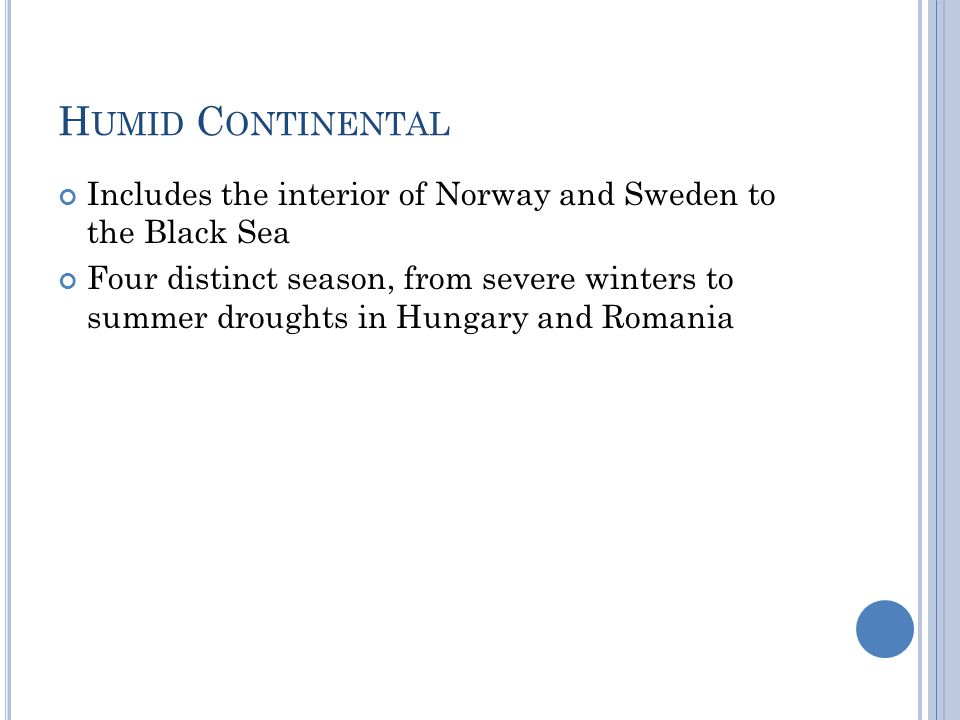 Humid Continental Includes the interior of Norway and Sweden to the Black Sea.
