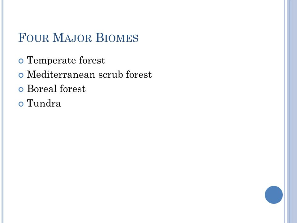 Four Major Biomes Temperate forest Mediterranean scrub forest