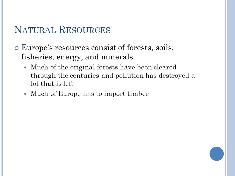 Natural Resources Europe's resources consist of forests, soils, fisheries, energy, and minerals.