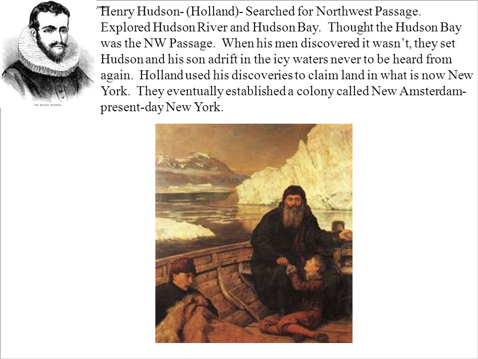 Henry Hudson- (Holland)- Searched for Northwest Passage