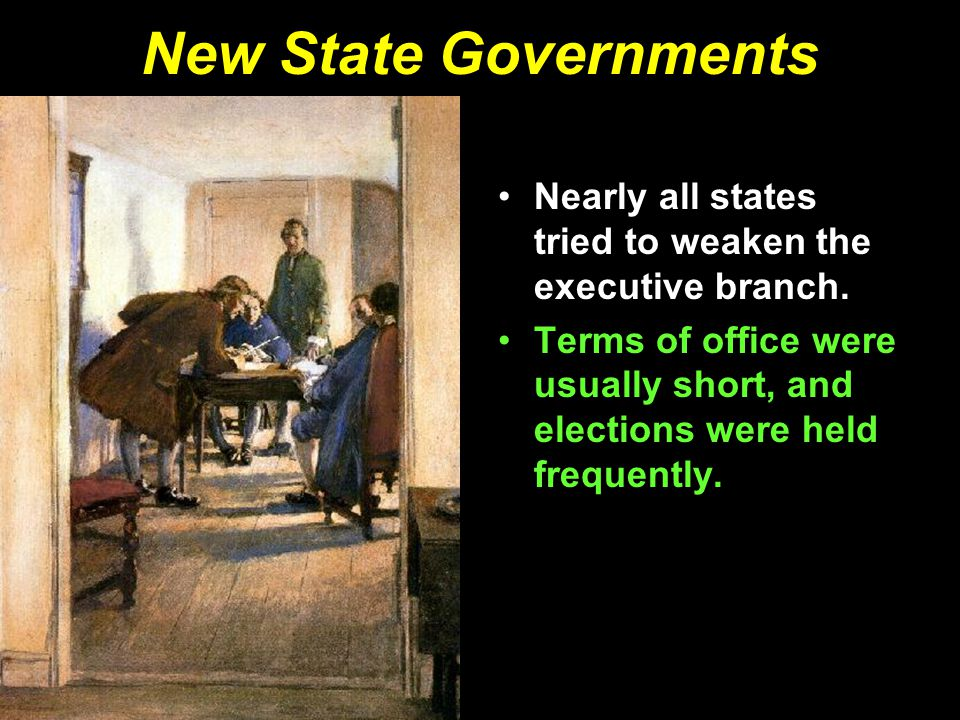 New State Governments Nearly all states tried to weaken the executive branch.
