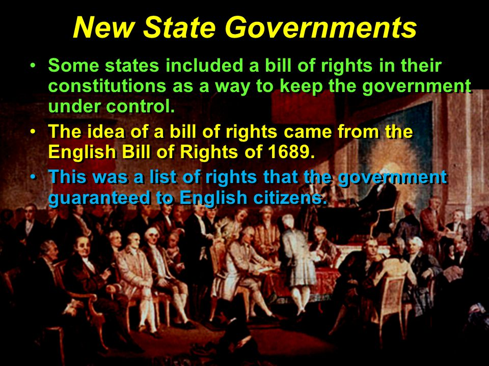 New State Governments Some states included a bill of rights in their constitutions as a way to keep the government under control.