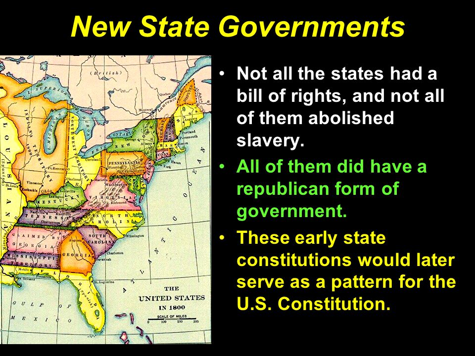 New State Governments Not all the states had a bill of rights, and not all of them abolished slavery.